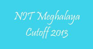 NIT Meghalaya Cutoff 2013