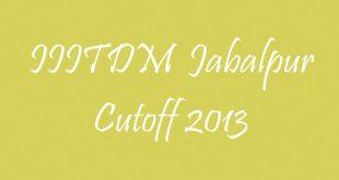 IIITDM Jabalpur Cutoff 2013