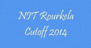 NIT Rourkela Cutoff 2014