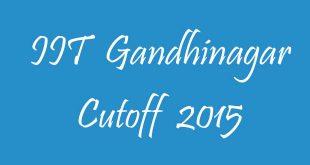 IIT Gandhinagar Cutoff 2015