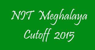 NIT Meghalaya Cutoff 2015